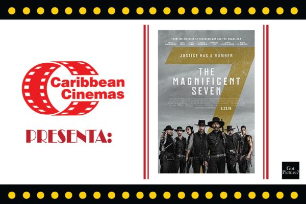 Caribbean Cinemas Presenta:THE MAGNIFICENT SEVEN